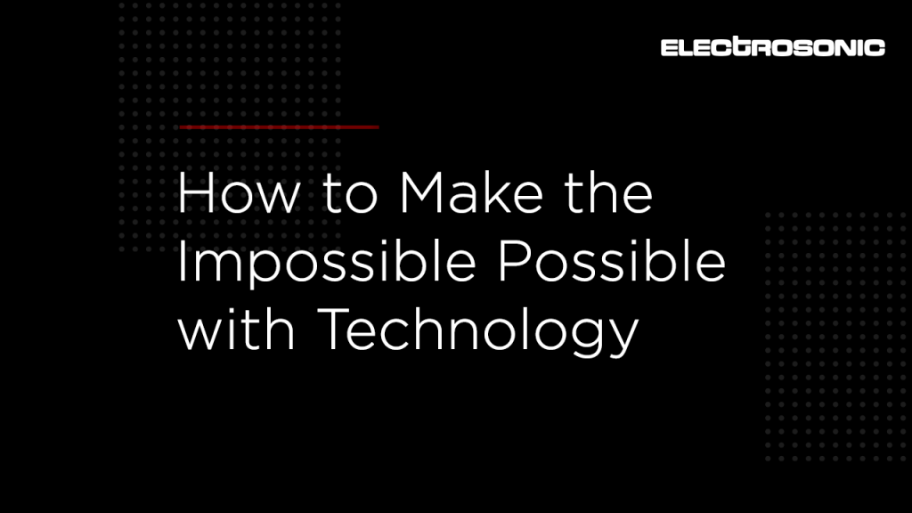 How to Make the Impossible Possible with Technology