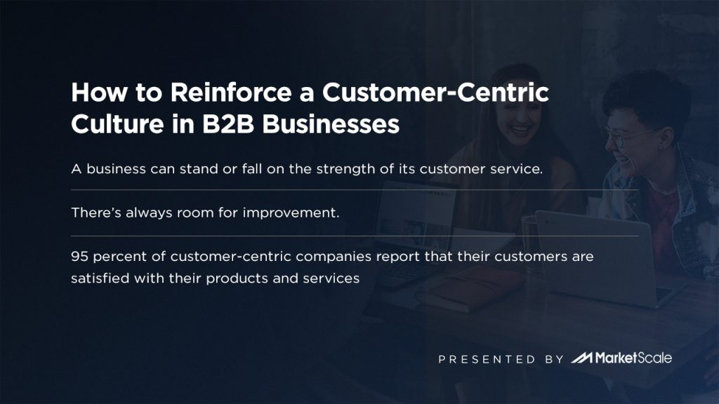 How to Reinforce a Customer-Centric Culture in B2B Businesses