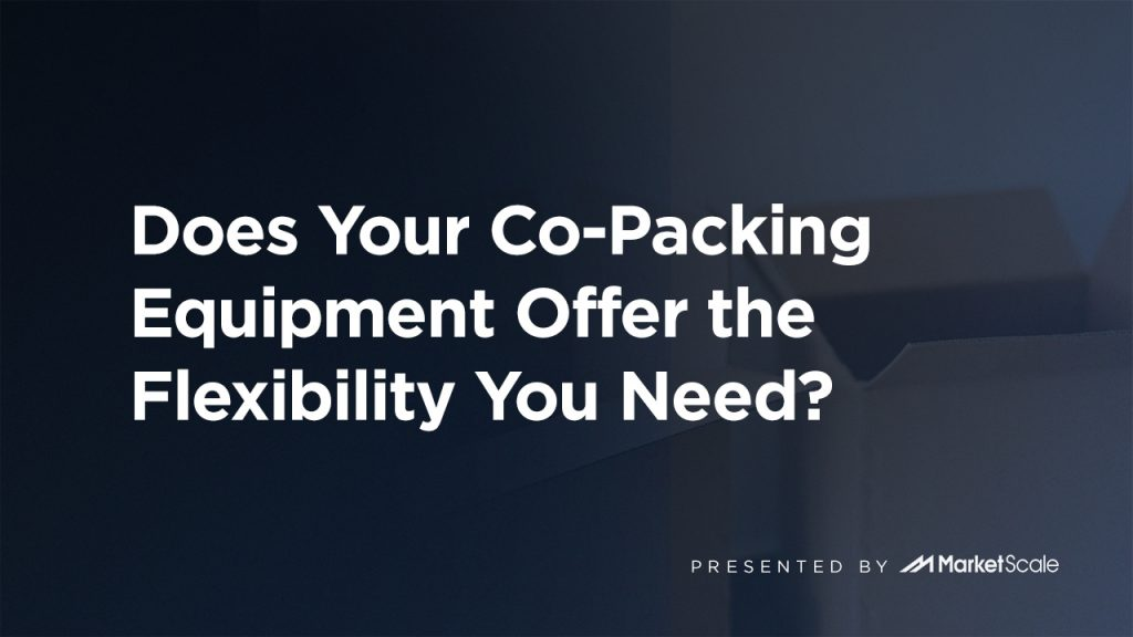 Does Your Co-Packing Equipment Offer the Flexibility You Need?