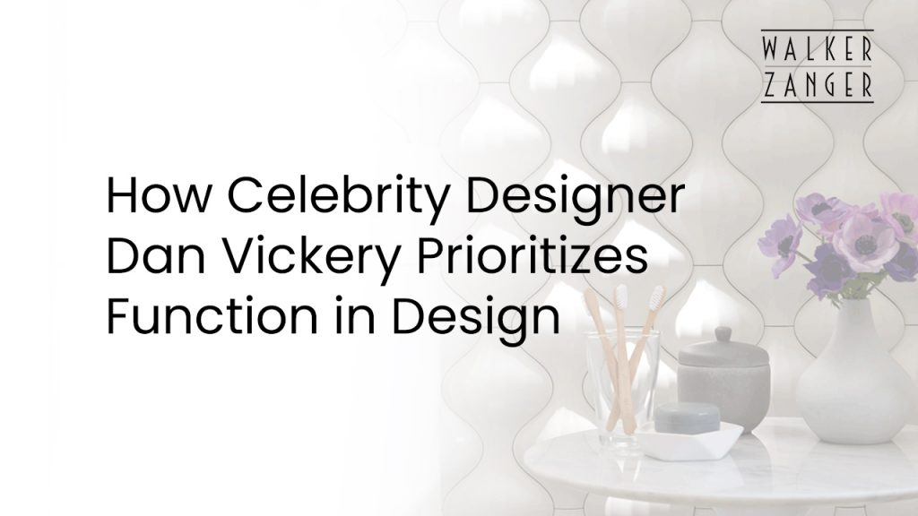 How Celebrity Designer Dan Vickery Prioritizes Function in Design