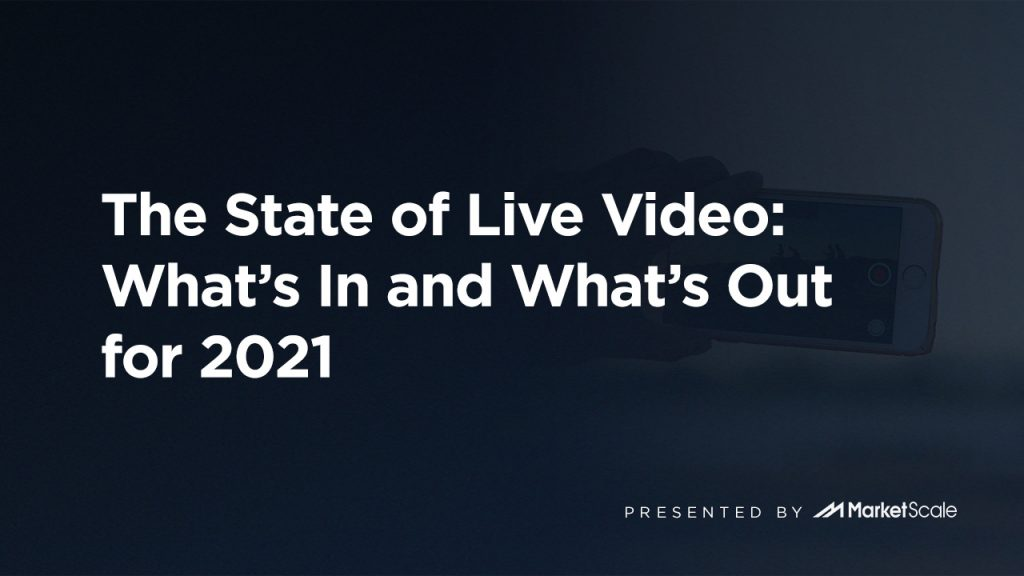 The State of Live Video: What's In and What's Out for 2021
