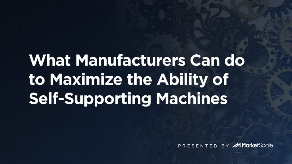 What Manufacturers Can do to Maximize the Ability of Self-Supporting Machines